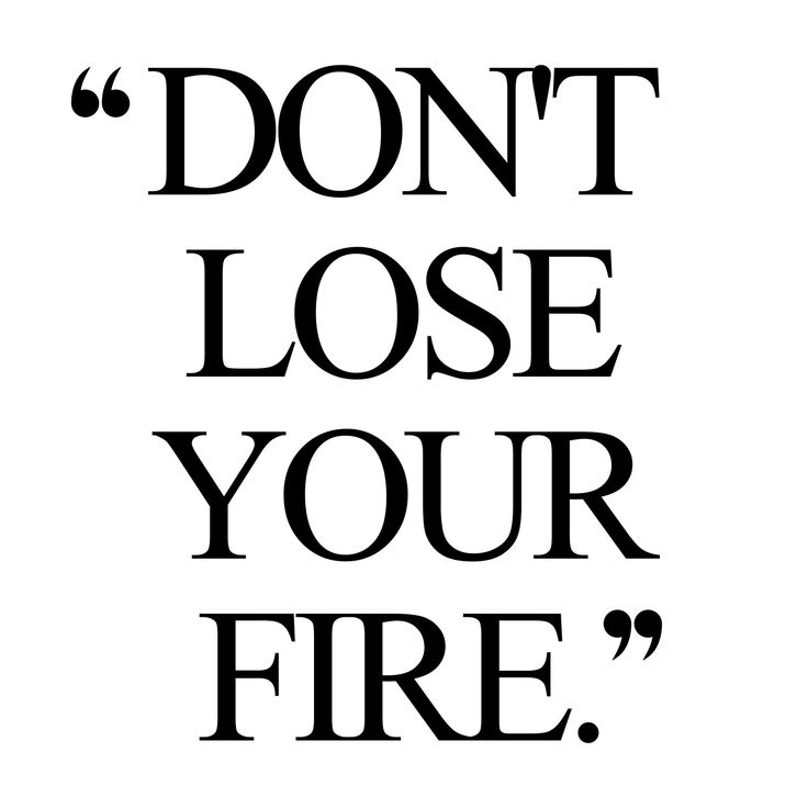 Don't lose your fire! Browse our collection of motivational exercise and training quotes and get instant health and fitness inspiration. Transform positive thoughts into positive actions and get fit, healthy and happy!