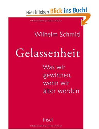 Gelassenheit: Was wir gewinnen, wenn wir älter werden: Amazon.de: Wilhelm Schmid: Bücher