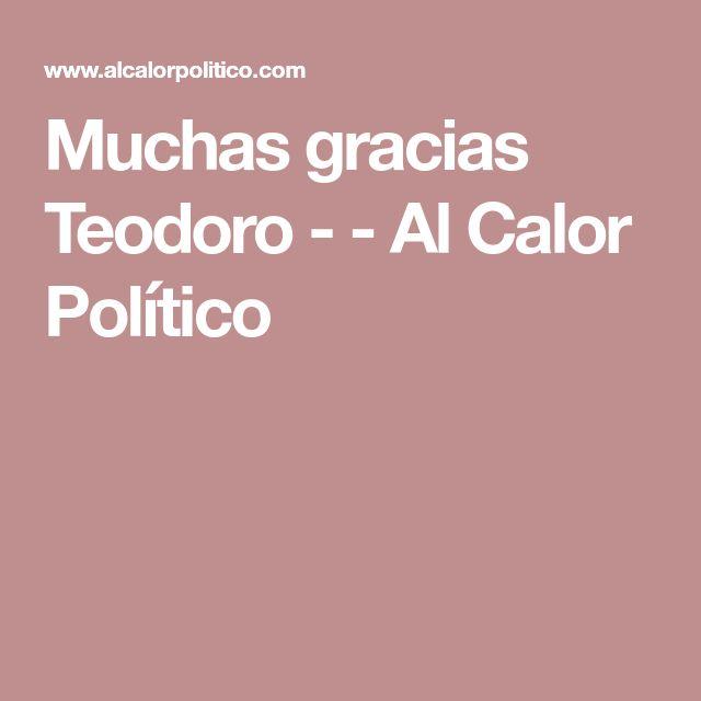 Muchas gracias Teodoro -  - Al Calor Político