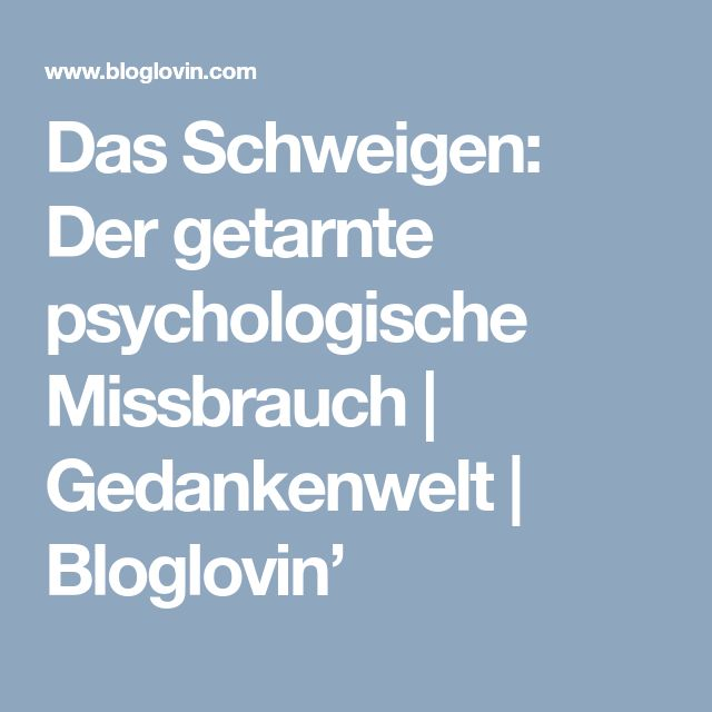 Das Schweigen: Der getarnte psychologische Missbrauch | Gedankenwelt | Bloglovin'