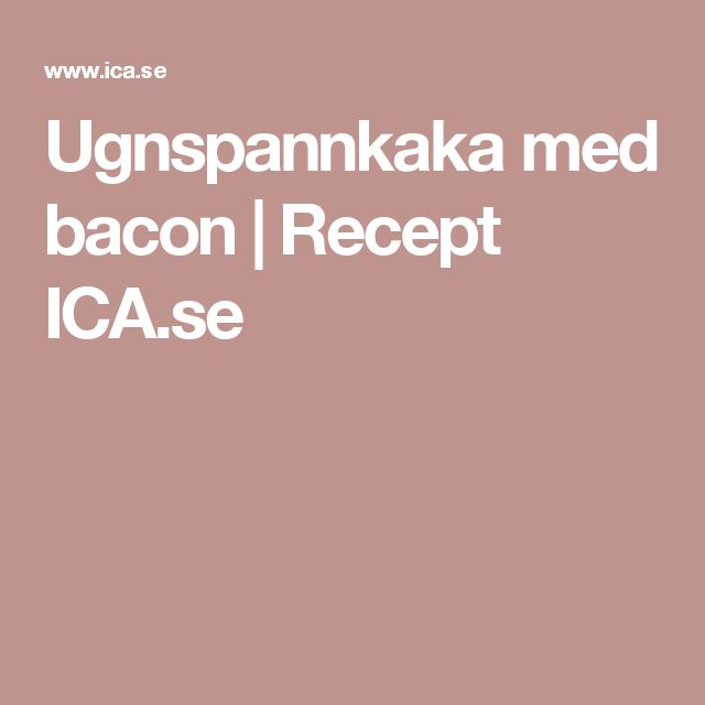 Ugnspannkaka med bacon | Recept ICA.se
