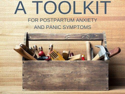 A Tool Kit for Postpartum Anxiety and Panic Symptoms -postpartumprogress.com #PanicAttackKit