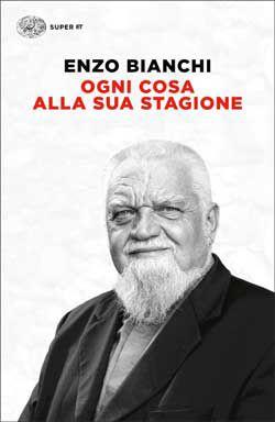 Enzo Bianchi, Ogni cosa alla sua stagione, Super ET - DISPONIBILE ANCHE IN EBOOK