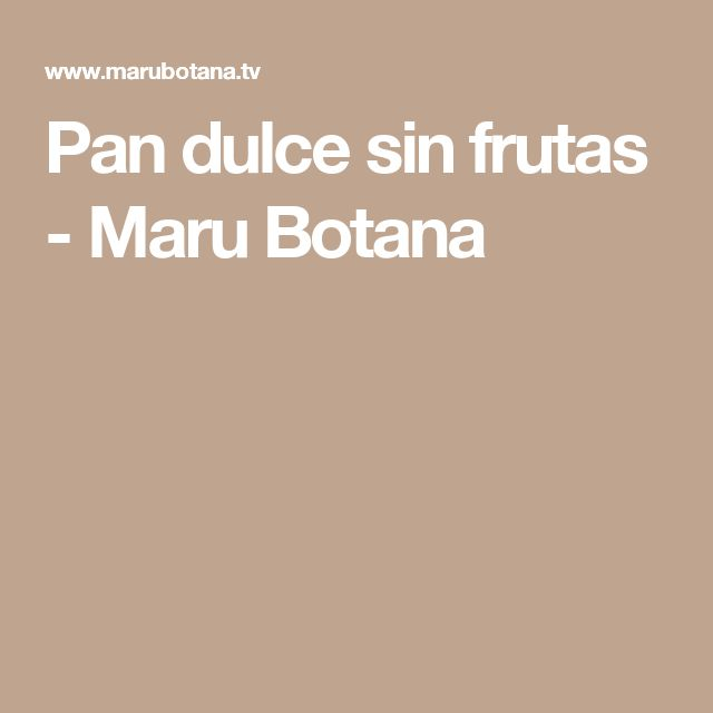 Pan dulce sin frutas - Maru Botana