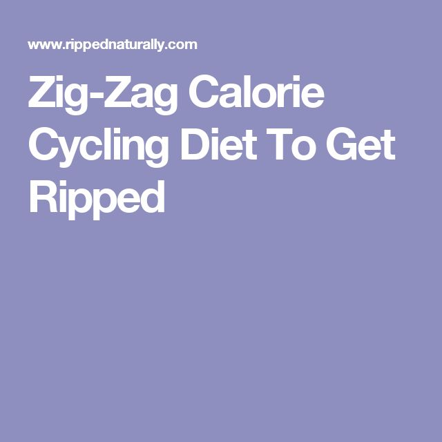 Zig-Zag Calorie Cycling Diet To Get Ripped