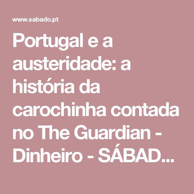 Portugal e a austeridade: a história da carochinha contada no The Guardian - Dinheiro - SÁBADO - por Bruno Faria Lopes