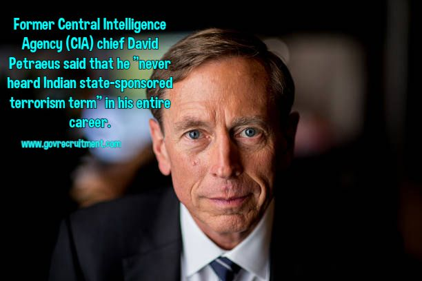 """Former Central Intelligence Agency (CIA) chief David Petraeus said that he """"never heard Indian state-sponsored terrorism term"""" in his entire career."""