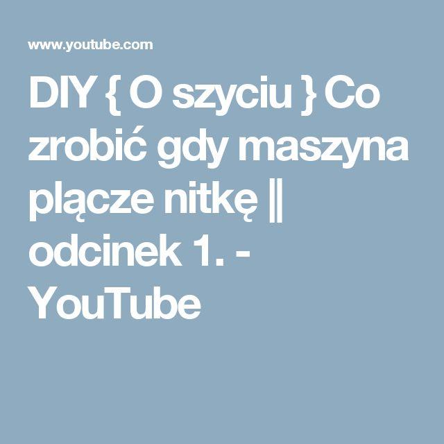 DIY { O szyciu } Co zrobić gdy maszyna plącze nitkę || odcinek 1. - YouTube