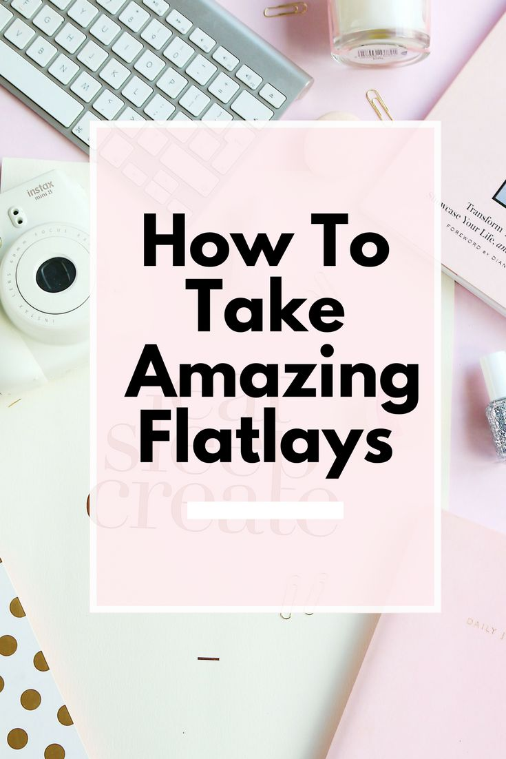 How to take flatlays, flatlay guide, flatlay inspiration, flatlay styling, how to style a flatlay,