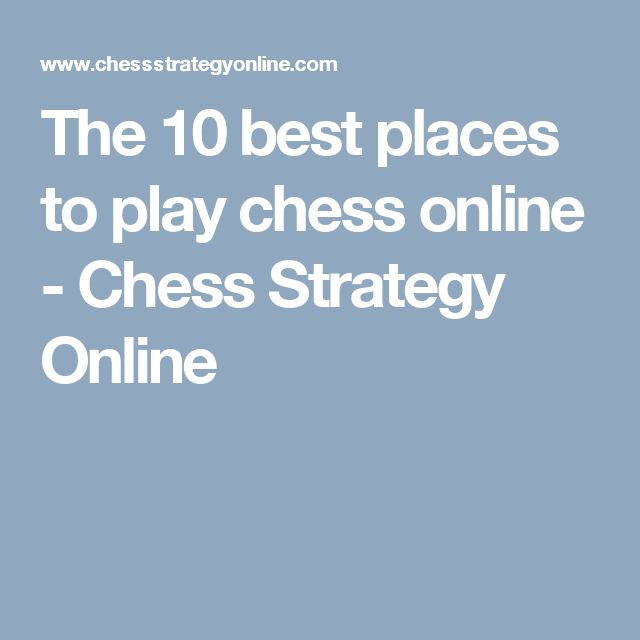 The 10 best places to play chess online - Chess Strategy Online