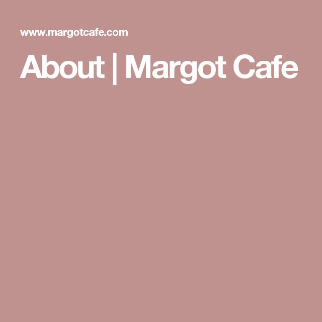 About | Margot Cafe