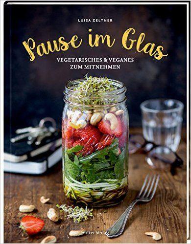 Pause im Glas: Vegetarisches & Veganes zum Mitnehmen: Amazon.de: Luisa Zeltner, Lars Wentrup, Lisa Nieschlag: Bücher