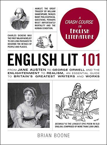 English Lit 101: From Jane Austen to George Orwell and the Enlightenment to Realism, an essential guide to Britain's greatest writers and works (Adams 101):   <b>A guide to the greats in British literature!</b><BR><BR> From Mary Shelley's Frankenstein and Charles Dickens' Tiny Tim to Jane Austen's Mr. Darcy and Shakespeare's Juliet, British authors have created some of the most compelling characters in all of literature. But too often, textbooks reduce these vibrant voices to boring su...