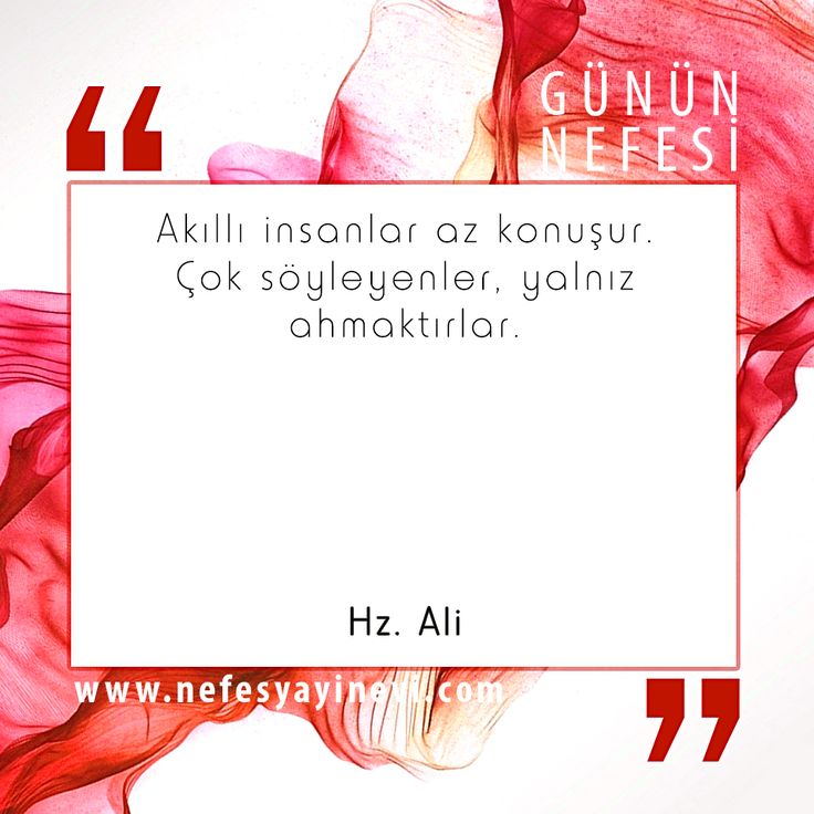 """""""Akıllı insanlar az konuşur. Çok söyleyenler, yalnız ahmaktırlar."""" (Hz. Ali)"""