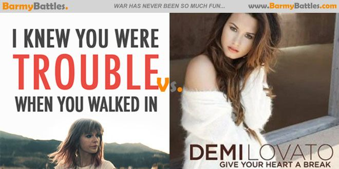 Give Your Heart a Break VS I Knew You Were Trouble. The Two songs are performed by two American female artist .  #TalyorSwift #DemiLovato http://www.barmybattles.com/2013/05/24/give-your-heart-a-break-vs-i-knew-you-were-trouble/