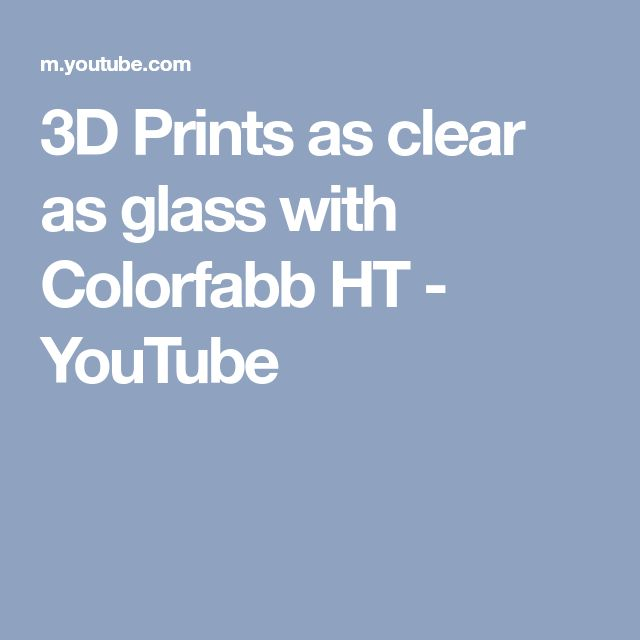 3D Prints as clear as glass with Colorfabb HT - YouTube