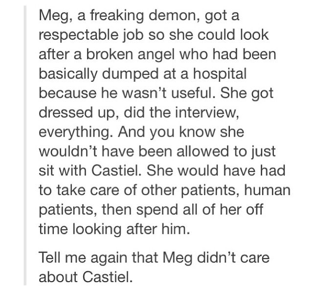 I like Megstiel much more than Destiel, sorry. I think Dean and Cas have something different than Meg and Cas. Not that it isn't love, it's just not sexual like Cas and Meg's love.