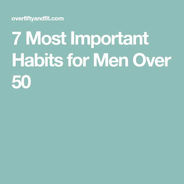 7 Most Important Habits for Men Over 50