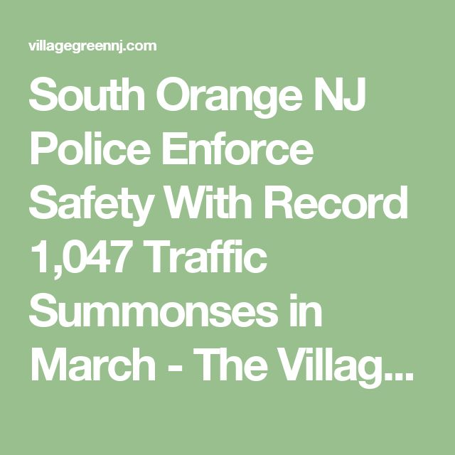 South Orange NJ Police Enforce Safety With Record 1,047 Traffic Summonses in March - The Village Green
