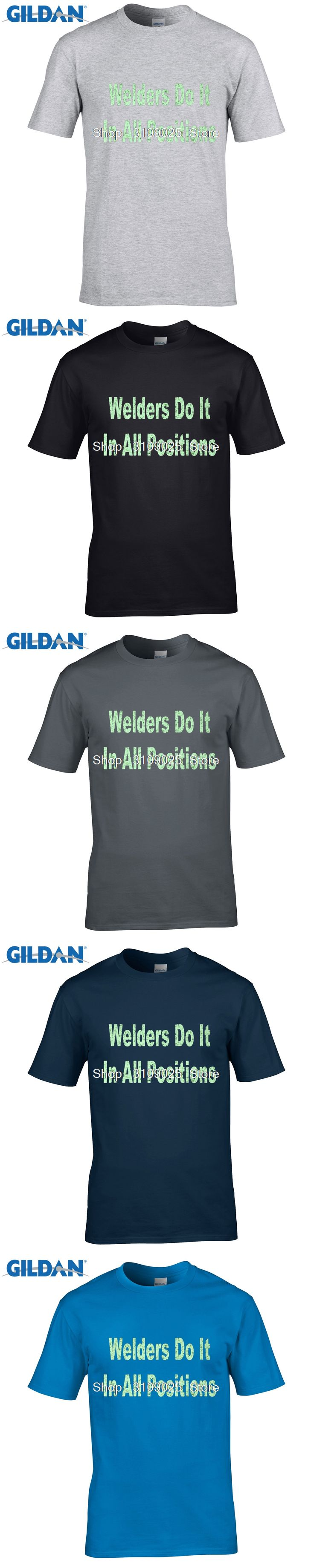 GILDAN Welders do it in all positions Man T Shirt Cotton Short Sleeve Crew Neck Tshirt Man's Clothes  On Sale T-shirt For Guy