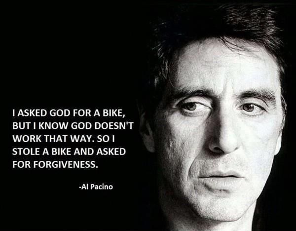 Al Pacino I Asked God For A Bike But I Know God Doesnt Work