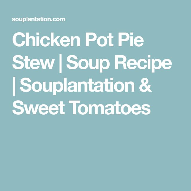 Chicken Pot Pie Stew | Soup Recipe | Souplantation & Sweet Tomatoes