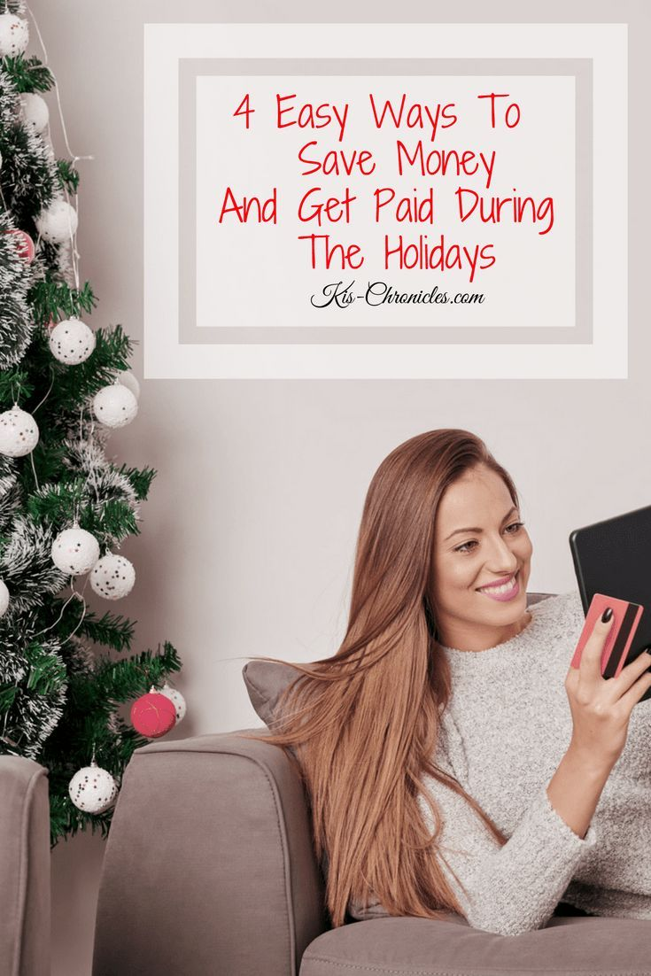4 Easy Ways To Save Money And Get Paid During The Holidays
