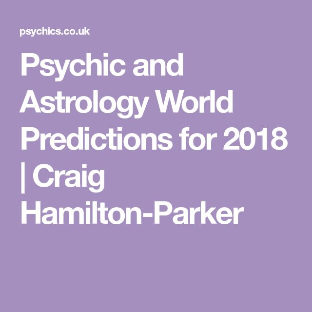 Psychic and Astrology World Predictions for 2018 | Craig Hamilton-Parker