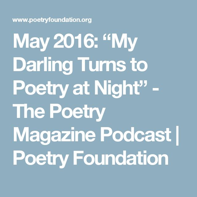 "May 2016: ""My Darling Turns to Poetry at Night"" - The Poetry Magazine Podcast 