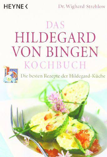 Das Hildegard-von-Bingen-Kochbuch: Die besten Rezepte der Hildegard-Küche: Amazon.de: Wighard Strehlow: Bücher