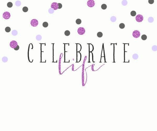 Quotes To Celebrate Life: Celebrate Life