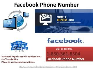 Block irritating people via Facebook Phone Number 1-850-361-8504To increase Facebook security, all you need to do is to make a call on our Facebook Phone Number 1-850-361-8504 and get allied with our technicians. We believe that some problems can't be solved on your own as no man is an island. So, without thinking too much, get united with us. We are waiting for your call. http://www.mailsupportnumber.com/facebook-technical-support-number.html