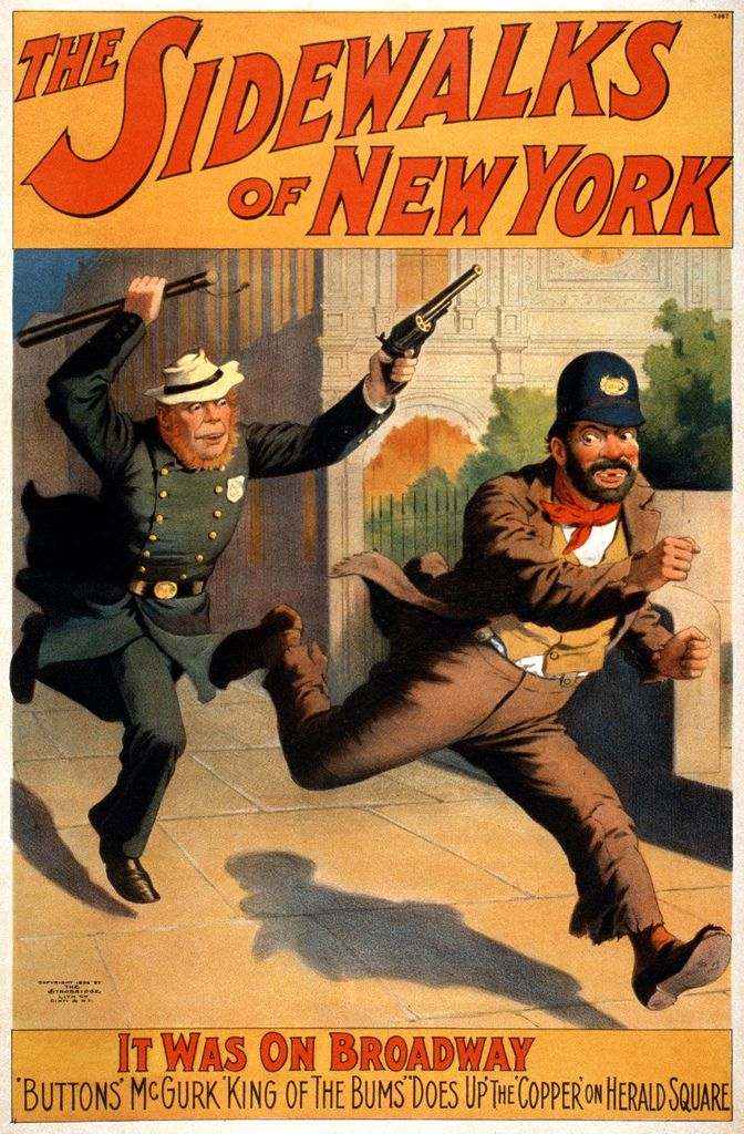 The sidewalks of New York. It was on Broadway: 'Buttons' McGurk, 'king of the bums', 'does up' the 'copper' on Herald Square. Broadway poster by the Strobridge Lithograph Co., Cincinnati & New York, ca. 1896.  From the Performing Arts Poster Collection at the Library of Congress More Strobridge posters | More performing arts posters [PD] This picture is in the public domain