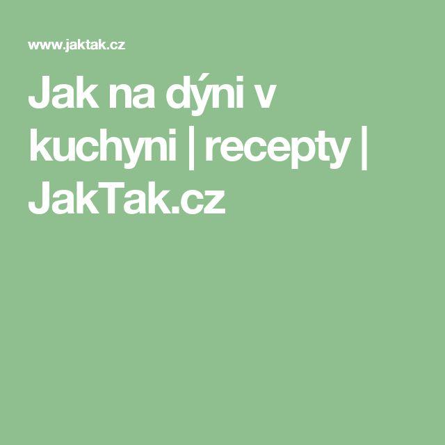Jak na dýni v kuchyni | recepty | JakTak.cz