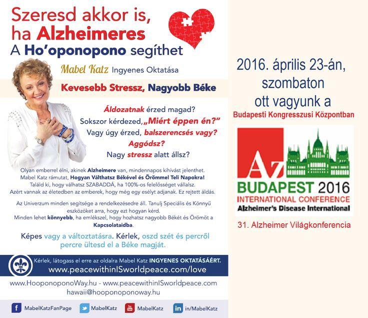 Április 23-án, szombaton ott vagyunk a Budapesti Kongresszusi Központban. Ho'oponopono az Alzheimer Világkonferencián!  Mabel Katz Alzheimer-programja ingyenes, angolul it érhető el: bit.ly/1Q3kkfd . A magyar fordítás készül. Köszönjük a Globális Agybarát Klubnak, hogy segít a program magyarországi terjesztésében