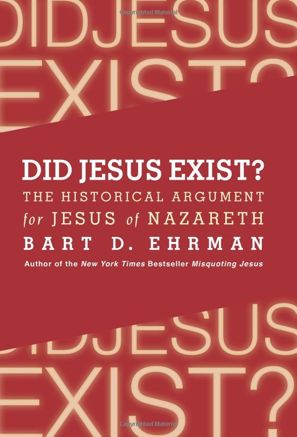 Did Jesus Exist?: The Historical Argument for Jesus of Nazareth by Bart D. Ehrman, Ph.D.