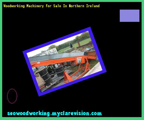 Woodworking Machinery For Sale In Northern Ireland 214015 ...