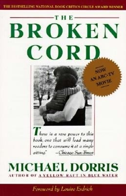 Broken Cord: A Family's Ongoing Struggle with Fetal Alcohol Syndrome by Michael Dorris; Rec 6/2000 Vol