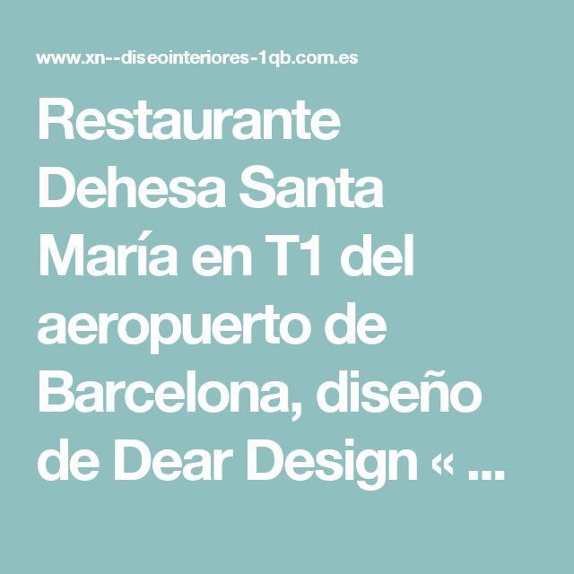 Restaurante Dehesa Santa María en T1 del aeropuerto de Barcelona, diseño de Dear Design « Diseño de interiores Valencia