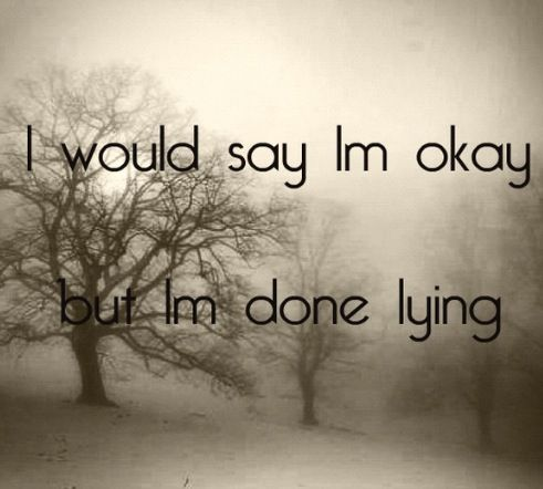 """That's all I can say, """"I'm Ok"""" so I lie every time I'm asked, Sad and missing you..."""