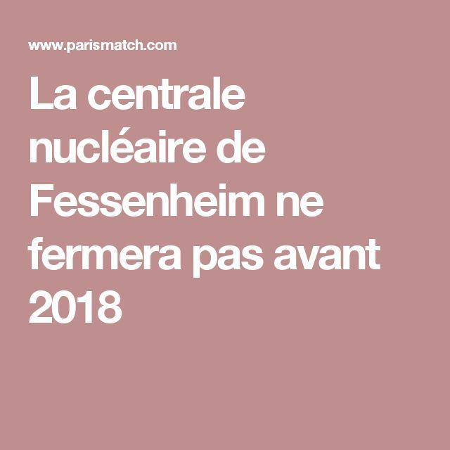 La centrale nucléaire de Fessenheim ne fermera pas avant 2018