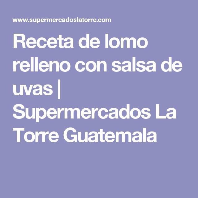Receta de lomo relleno con salsa de uvas | Supermercados La Torre Guatemala