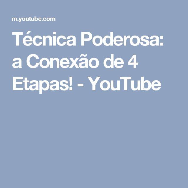 Técnica Poderosa: a Conexão de 4 Etapas! - YouTube