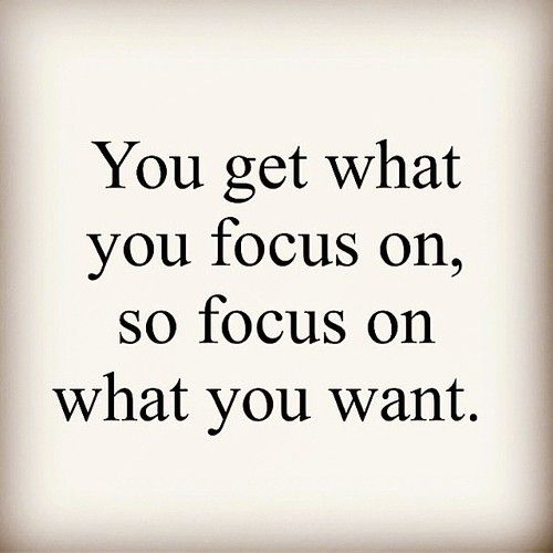 You get what you focus on so I THINK I WILL ocus on AWESOME HAPPY LOVE LAUGHTER WEALTH TRAVEL A7 success and happiness! ❤️
