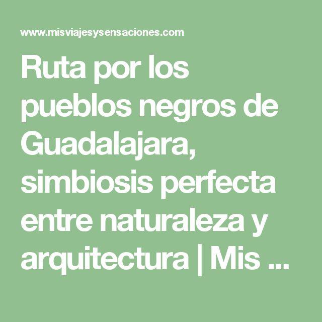 Ruta por los pueblos negros de Guadalajara, simbiosis perfecta entre naturaleza y arquitectura | Mis viajes y sensaciones