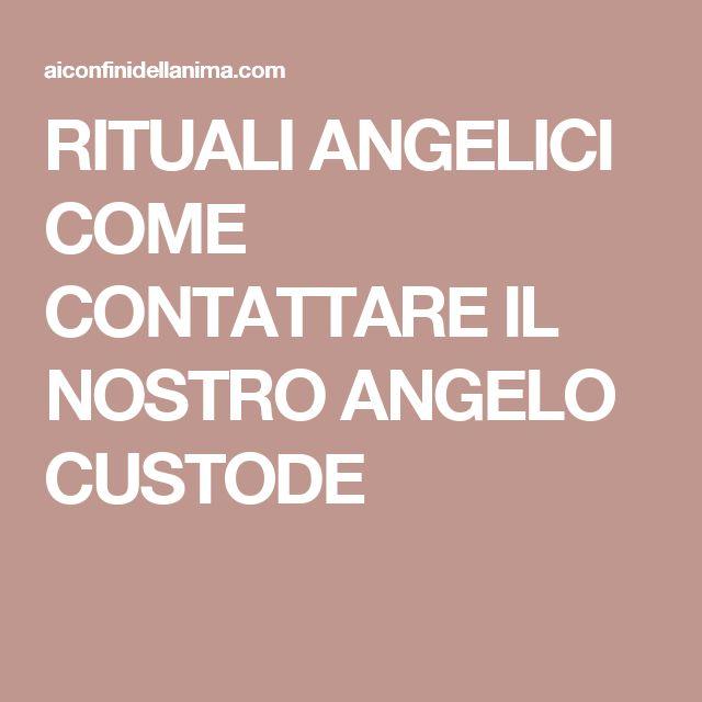 RITUALI ANGELICI COME CONTATTARE IL NOSTRO ANGELO CUSTODE