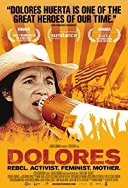 Dolores (2017). Dolores Huerta bucks 1950s gender conventions by starting the country's first farm worker's union with fellow organizer Cesar Chavez. What starts out as a struggle for racial and labor justice, soon becomes a fight for gender equality within the same union she is eventually forced to leave. As she wrestles with raising 11 children, three marriages, and is nearly beaten to death by a San Francisco tactical police squad, Dolores emerges with a vision that connects her new found…