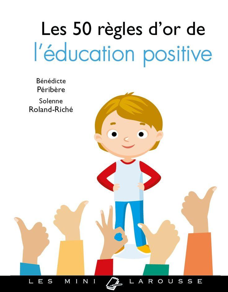 50 règles d'or de l'éducation positive : mini-guide indispensable pour tous les parents !