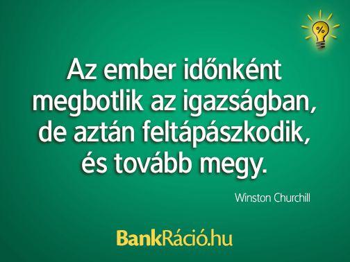 Az ember időnként megbotlik az igazságban, de aztán feltápászkodik, és tovább megy. - Winston Churchill, www.bankracio.hu idézet