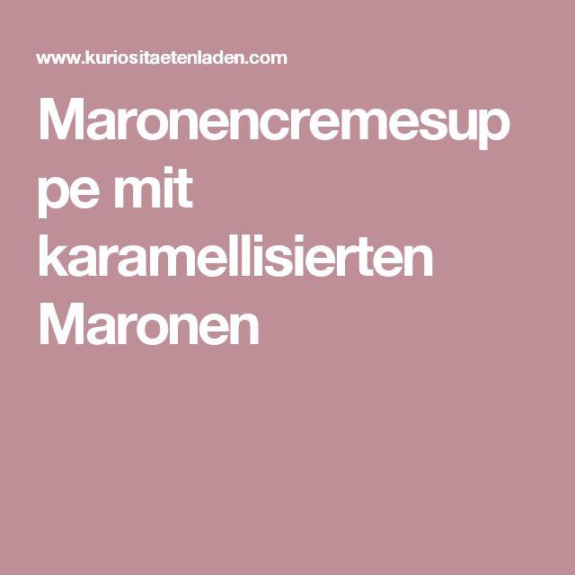 Maronencremesuppe mit karamellisierten Maronen
